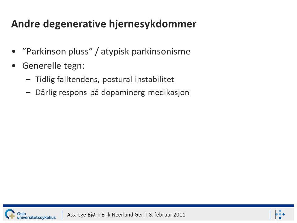 "Ass.lege Bjørn Erik Neerland GerIT 8. februar 2011 Andre degenerative hjernesykdommer ""Parkinson pluss"" / atypisk parkinsonisme Generelle tegn: –Tidli"