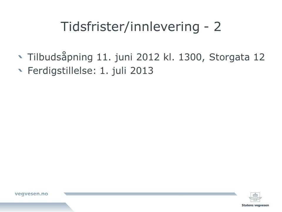 Tidsfrister/innlevering - 2 Tilbudsåpning 11. juni 2012 kl.