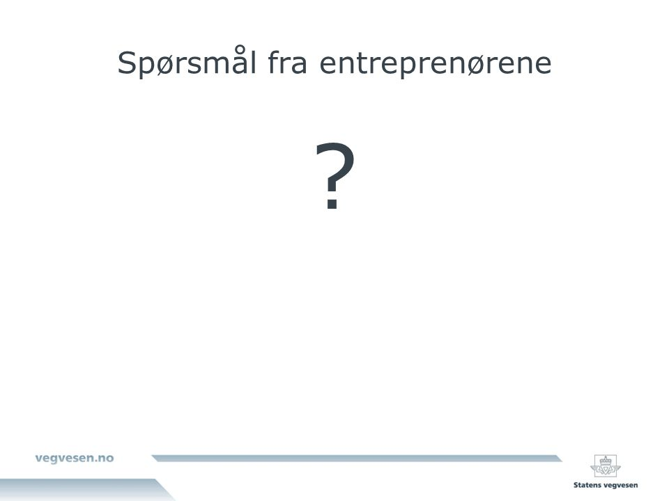 Spørsmål fra entreprenørene ?
