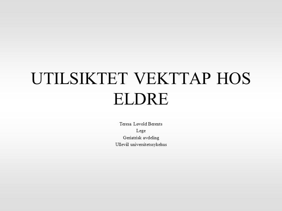 UTILSIKTET VEKTTAP HOS ELDRE Teresa Løvold Berents Lege Geriatrisk avdeling Ullevål universitetssykehus