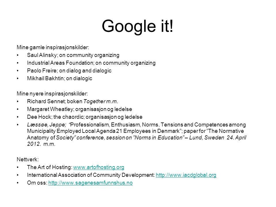 Google it! Mine gamle inspirasjonskilder: Saul Alinsky; on community organizing Industrial Areas Foundation; on community organizing Paolo Freire; on