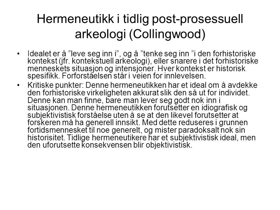 """Hermeneutikk i tidlig post-prosessuell arkeologi (Collingwood) Idealet er å """"leve seg inn i"""", og å """"tenke seg inn """"i den forhistoriske kontekst (jfr."""