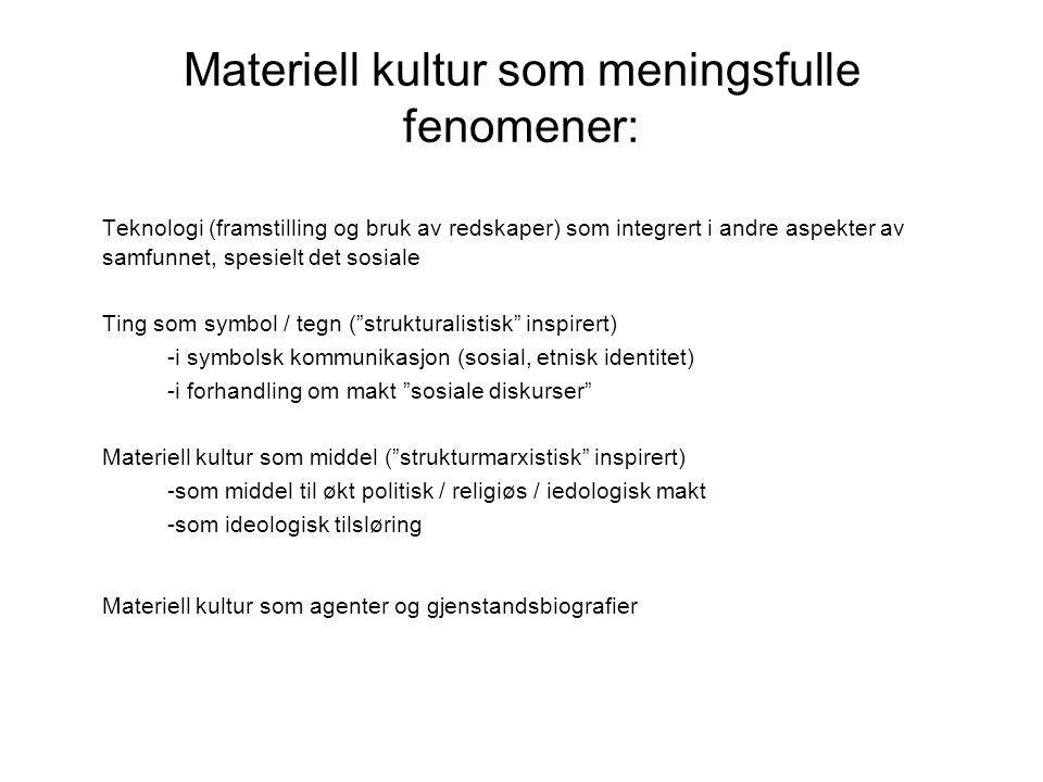 Materiell kultur som meningsfulle fenomener: Teknologi (framstilling og bruk av redskaper) som integrert i andre aspekter av samfunnet, spesielt det s