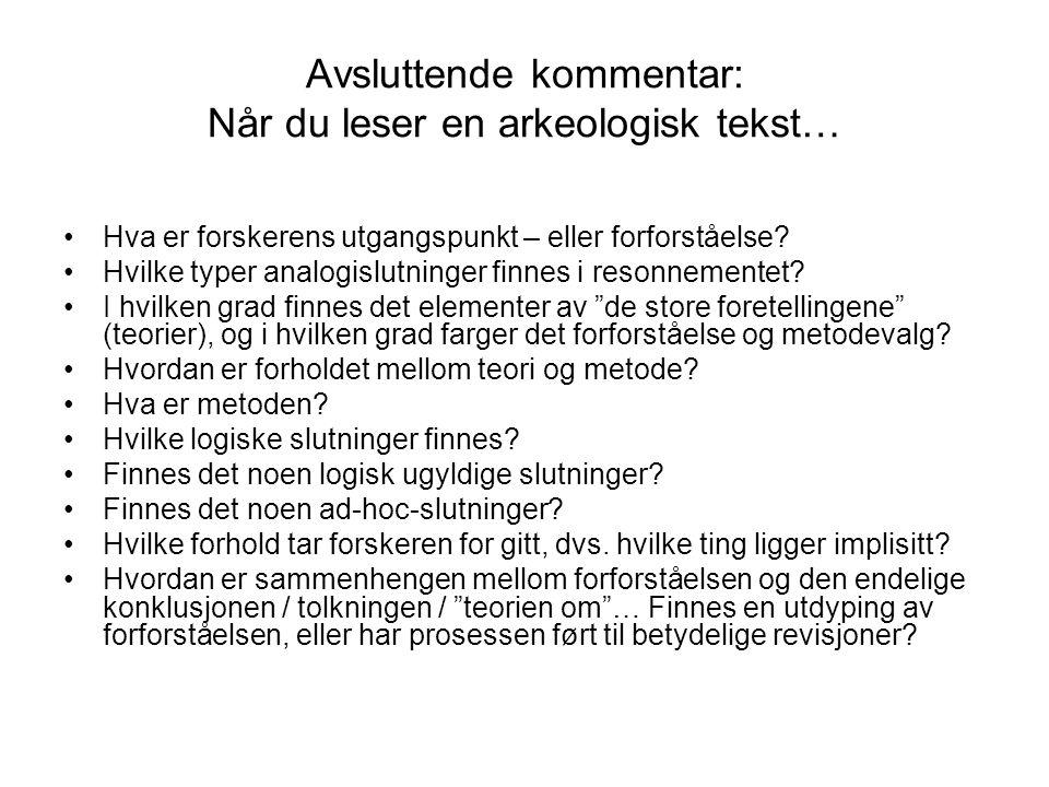 Avsluttende kommentar: Når du leser en arkeologisk tekst… Hva er forskerens utgangspunkt – eller forforståelse? Hvilke typer analogislutninger finnes