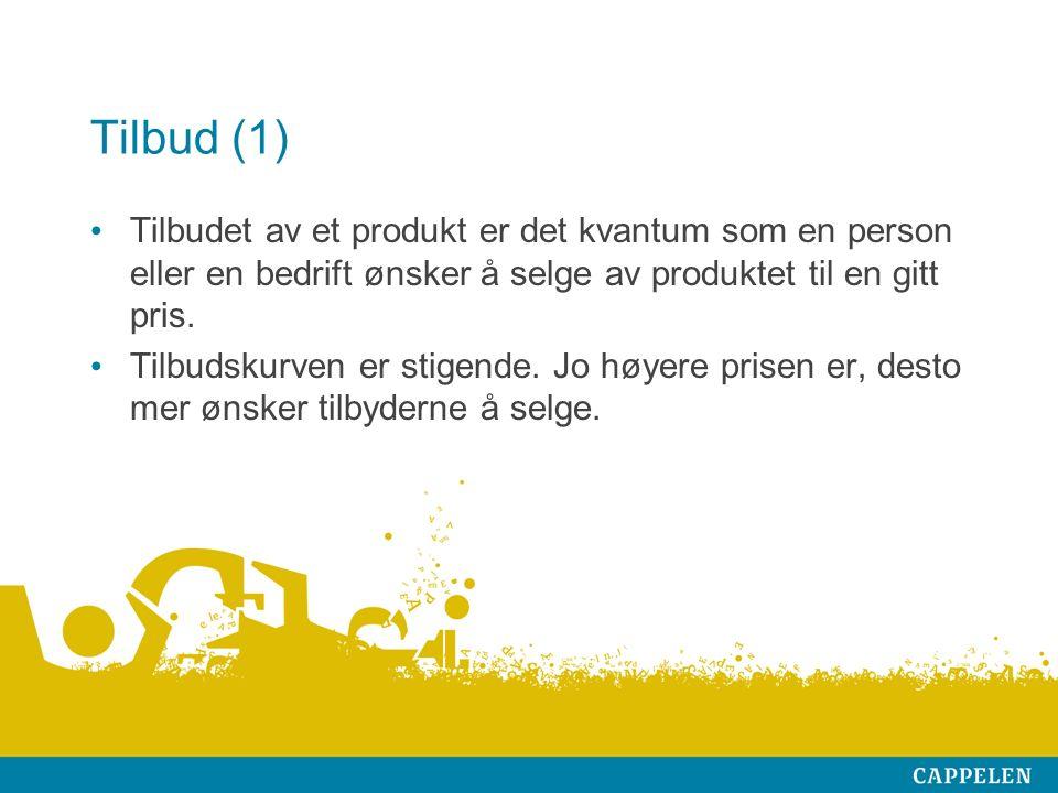 Tilbud (1) Tilbudet av et produkt er det kvantum som en person eller en bedrift ønsker å selge av produktet til en gitt pris. Tilbudskurven er stigend