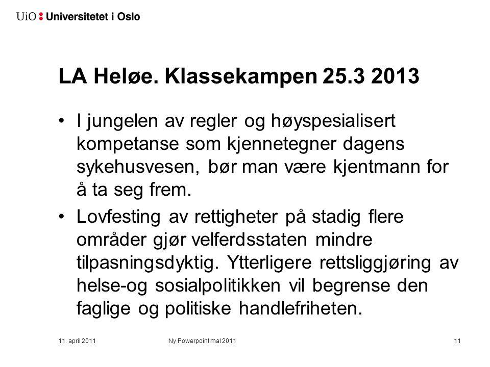 LA Heløe. Klassekampen 25.3 2013 I jungelen av regler og høyspesialisert kompetanse som kjennetegner dagens sykehusvesen, bør man være kjentmann for å