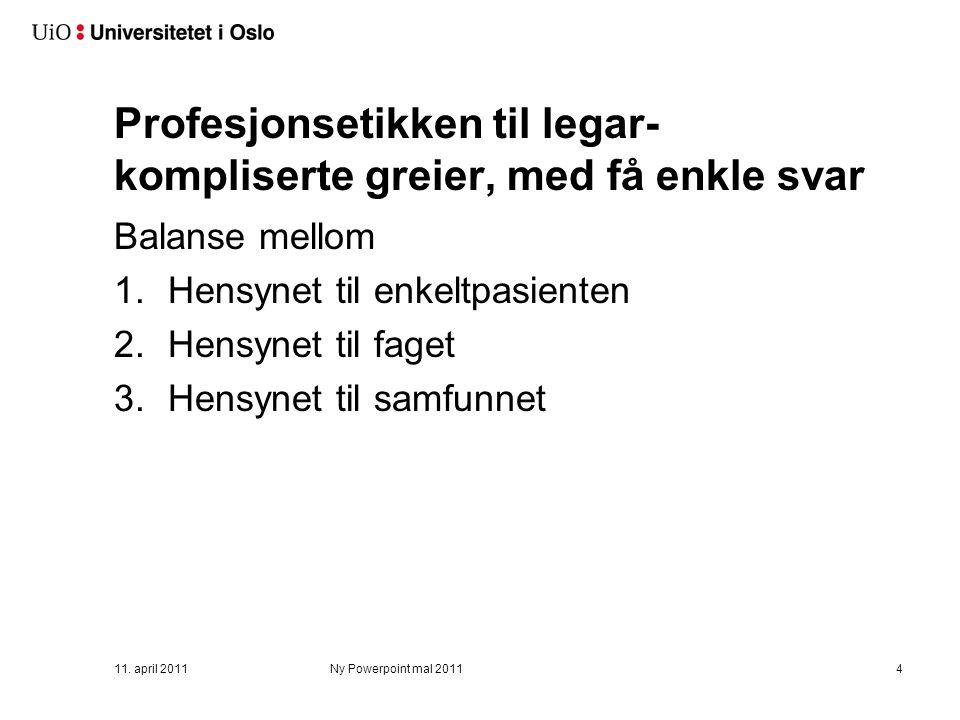 Profesjonsetikken til legar- kompliserte greier, med få enkle svar Balanse mellom 1.Hensynet til enkeltpasienten 2.Hensynet til faget 3.Hensynet til samfunnet 11.