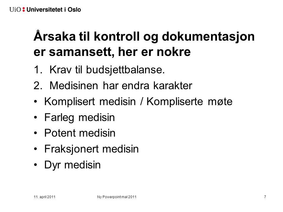 Årsaka til kontroll og dokumentasjon er samansett, her er nokre 1.Krav til budsjettbalanse. 2.Medisinen har endra karakter Komplisert medisin / Kompli