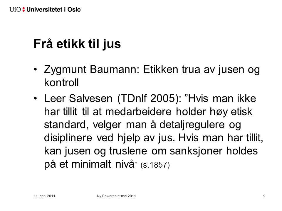 Frå etikk til jus Zygmunt Baumann: Etikken trua av jusen og kontroll Leer Salvesen (TDnlf 2005): Hvis man ikke har tillit til at medarbeidere holder høy etisk standard, velger man å detaljregulere og disiplinere ved hjelp av jus.