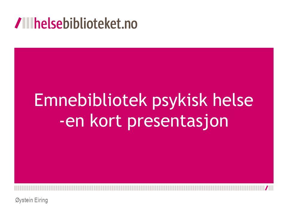 Emnebibliotek psykisk helse -en kort presentasjon Øystein Eiring