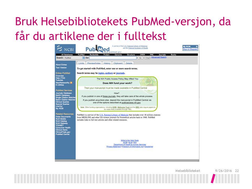 Bruk Helsebibliotekets PubMed-versjon, da får du artiklene der i fulltekst 9/26/2016 Helsebiblioteket 22