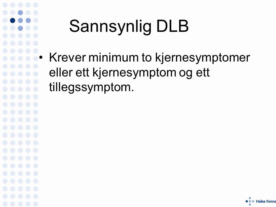 Sannsynlig DLB Krever minimum to kjernesymptomer eller ett kjernesymptom og ett tillegssymptom.