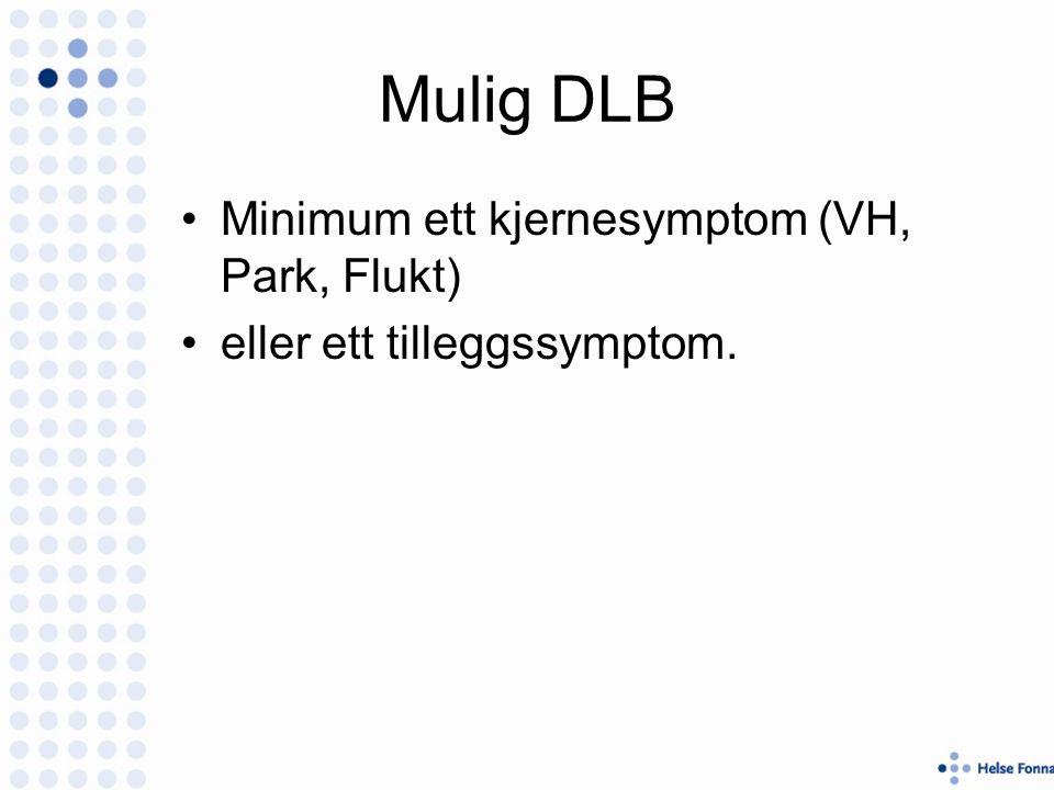 Mulig DLB Minimum ett kjernesymptom (VH, Park, Flukt) eller ett tilleggssymptom.