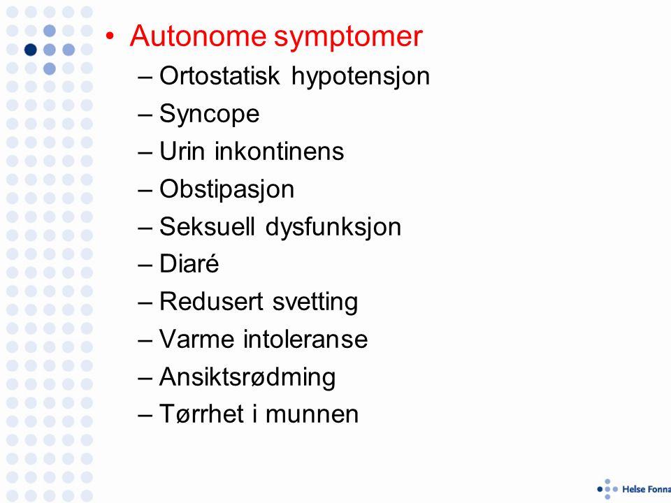 Autonome symptomer –Ortostatisk hypotensjon –Syncope –Urin inkontinens –Obstipasjon –Seksuell dysfunksjon –Diaré –Redusert svetting –Varme intoleranse –Ansiktsrødming –Tørrhet i munnen