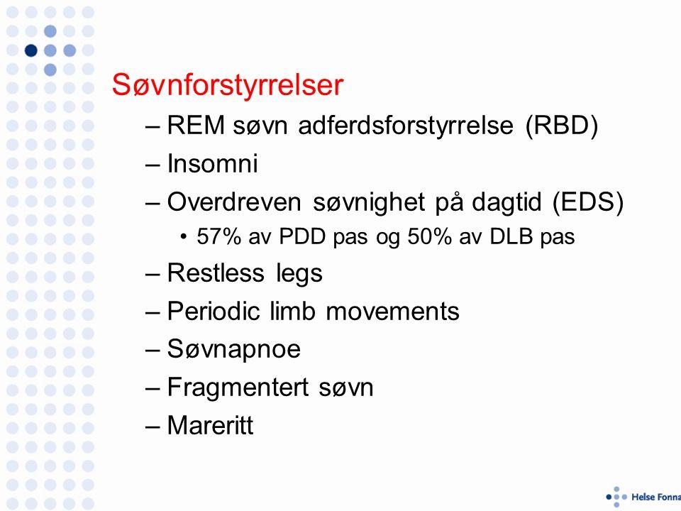 Søvnforstyrrelser –REM søvn adferdsforstyrrelse (RBD) –Insomni –Overdreven søvnighet på dagtid (EDS) 57% av PDD pas og 50% av DLB pas –Restless legs –Periodic limb movements –Søvnapnoe –Fragmentert søvn –Mareritt