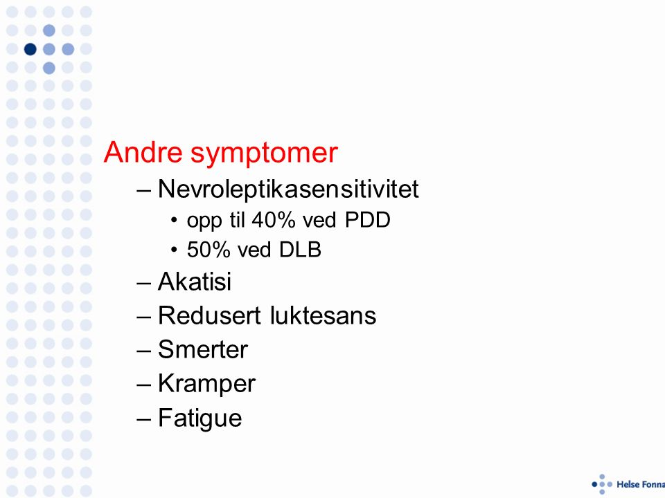 Andre symptomer –Nevroleptikasensitivitet opp til 40% ved PDD 50% ved DLB –Akatisi –Redusert luktesans –Smerter –Kramper –Fatigue