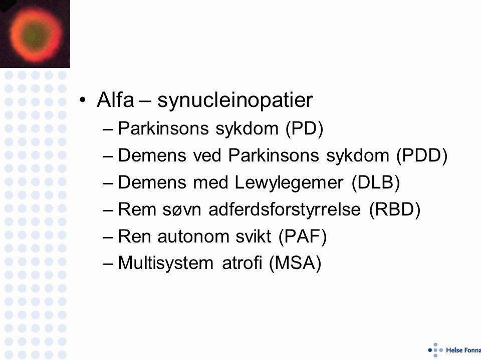 Alfa – synucleinopatier –Parkinsons sykdom (PD) –Demens ved Parkinsons sykdom (PDD) –Demens med Lewylegemer (DLB) –Rem søvn adferdsforstyrrelse (RBD) –Ren autonom svikt (PAF) –Multisystem atrofi (MSA)