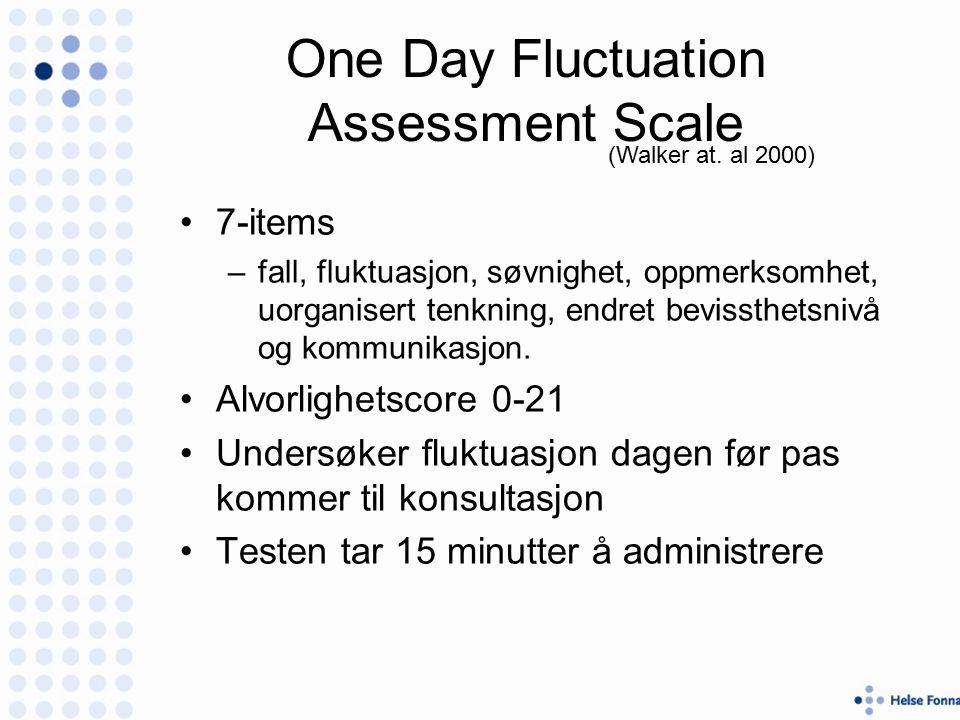 One Day Fluctuation Assessment Scale 7-items –fall, fluktuasjon, søvnighet, oppmerksomhet, uorganisert tenkning, endret bevissthetsnivå og kommunikasjon.