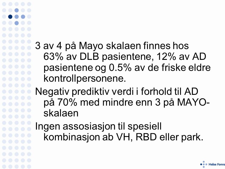 3 av 4 på Mayo skalaen finnes hos 63% av DLB pasientene, 12% av AD pasientene og 0.5% av de friske eldre kontrollpersonene.