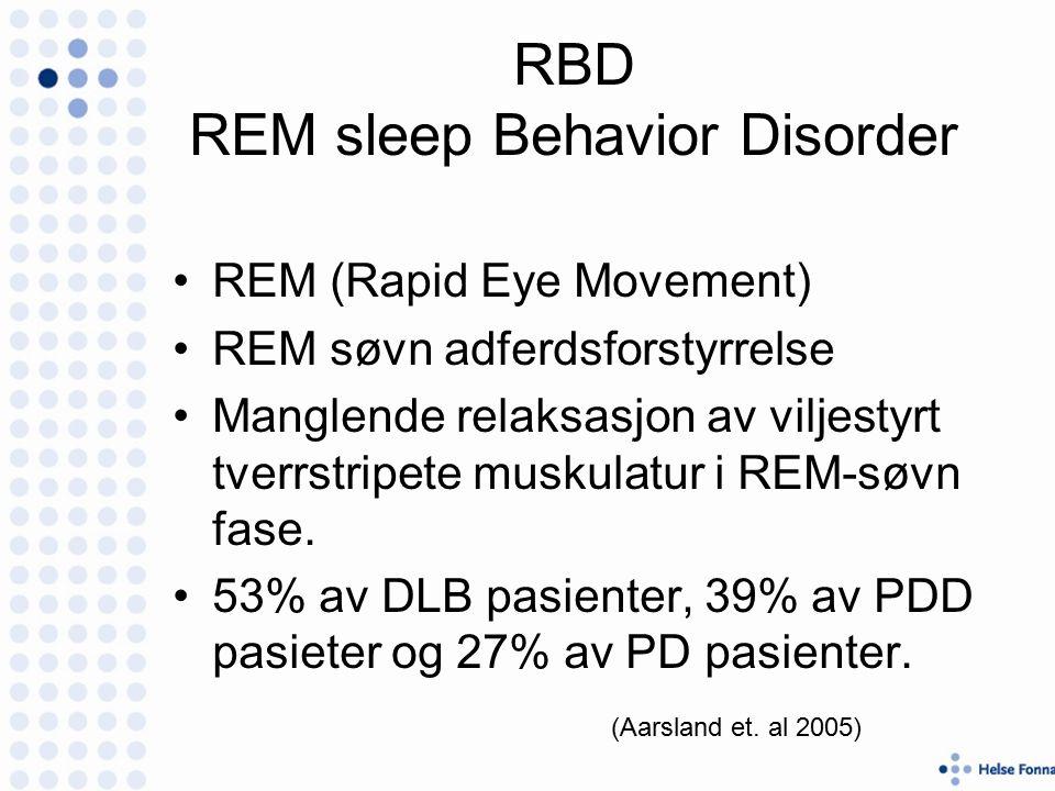 RBD REM sleep Behavior Disorder REM (Rapid Eye Movement) REM søvn adferdsforstyrrelse Manglende relaksasjon av viljestyrt tverrstripete muskulatur i REM-søvn fase.