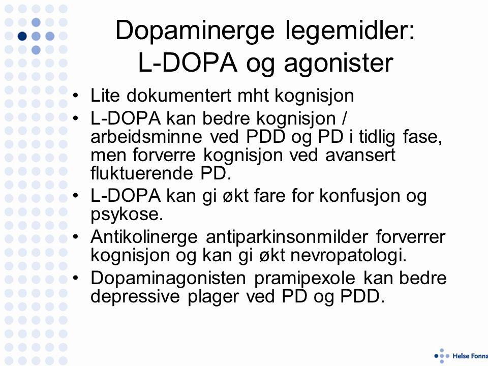 Dopaminerge legemidler: L-DOPA og agonister Lite dokumentert mht kognisjon L-DOPA kan bedre kognisjon / arbeidsminne ved PDD og PD i tidlig fase, men forverre kognisjon ved avansert fluktuerende PD.