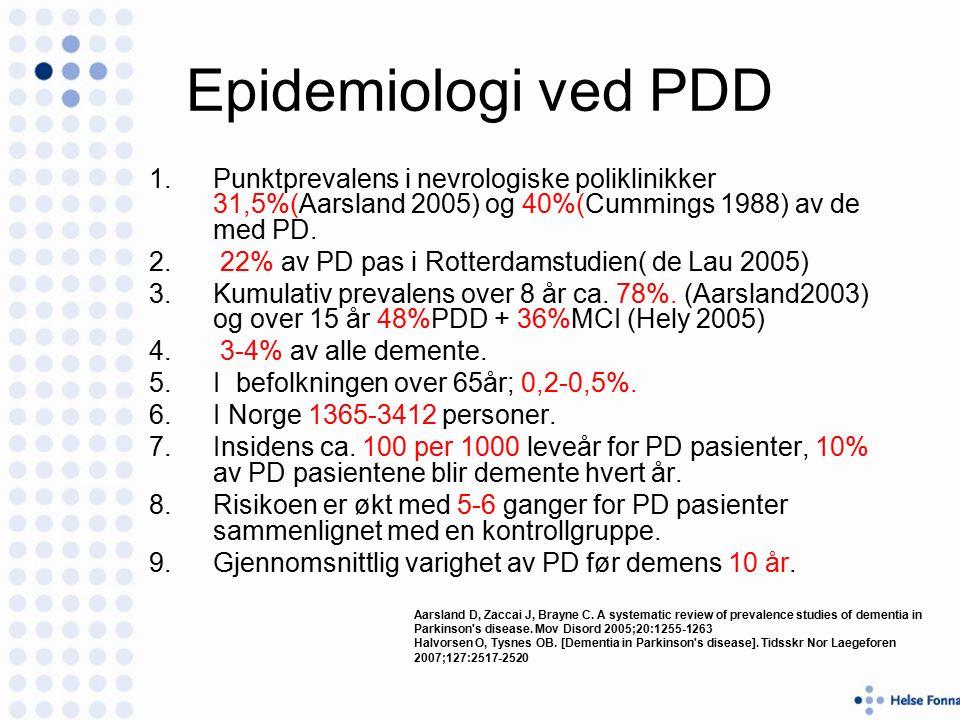 Epidemiologi ved PDD 1.Punktprevalens i nevrologiske poliklinikker 31,5%(Aarsland 2005) og 40%(Cummings 1988) av de med PD.