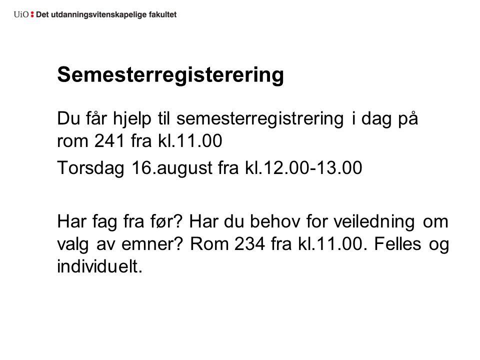 Semesterregisterering Du får hjelp til semesterregistrering i dag på rom 241 fra kl.11.00 Torsdag 16.august fra kl.12.00-13.00 Har fag fra før? Har du