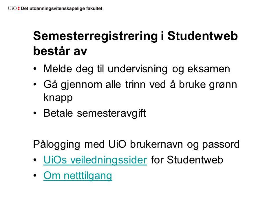 Semesterregistrering i Studentweb består av Melde deg til undervisning og eksamen Gå gjennom alle trinn ved å bruke grønn knapp Betale semesteravgift