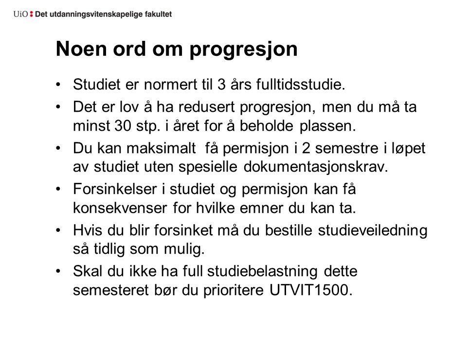 Noen ord om progresjon Studiet er normert til 3 års fulltidsstudie. Det er lov å ha redusert progresjon, men du må ta minst 30 stp. i året for å behol