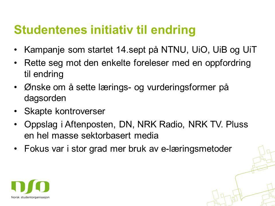 Kampanje som startet 14.sept på NTNU, UiO, UiB og UiT Rette seg mot den enkelte foreleser med en oppfordring til endring Ønske om å sette lærings- og vurderingsformer på dagsorden Skapte kontroverser Oppslag i Aftenposten, DN, NRK Radio, NRK TV.