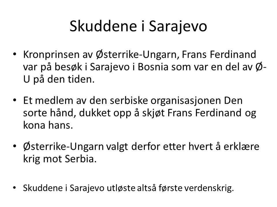 Skuddene i Sarajevo Kronprinsen av Østerrike-Ungarn, Frans Ferdinand var på besøk i Sarajevo i Bosnia som var en del av Ø- U på den tiden. Et medlem a