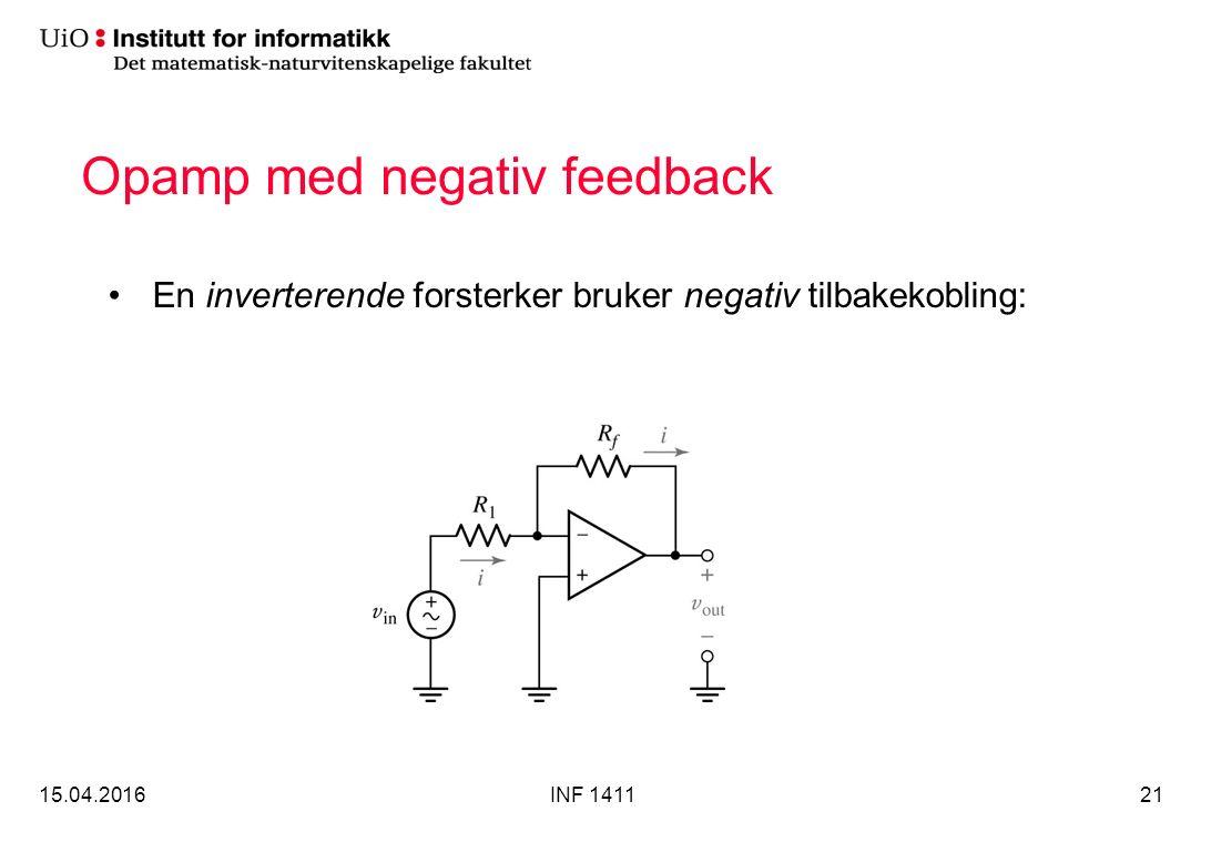 Opamp med negativ feedback En inverterende forsterker bruker negativ tilbakekobling: 15.04.2016INF 141121