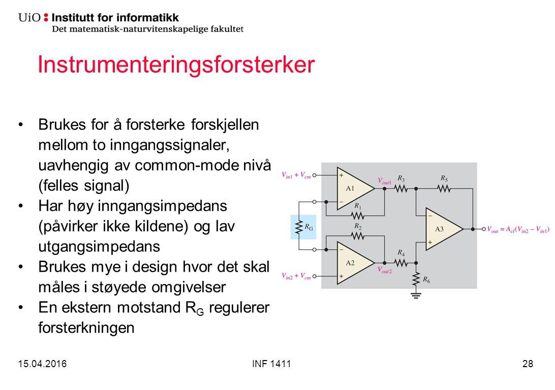 Instrumenteringsforsterker Brukes for å forsterke forskjellen mellom to inngangssignaler, uavhengig av common-mode nivå (felles signal) Har høy inngangsimpedans (påvirker ikke kildene) og lav utgangsimpedans Brukes mye i design hvor det skal måles i støyede omgivelser En ekstern motstand R G regulerer forsterkningen 15.04.2016INF 141128