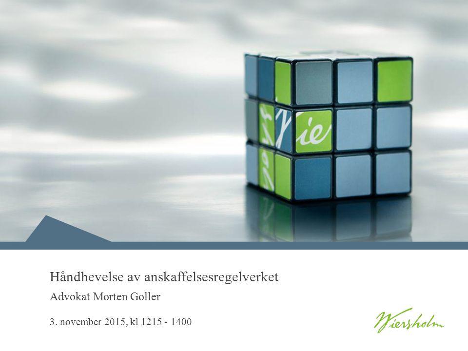 3. november 2015, kl 1215 - 1400 Håndhevelse av anskaffelsesregelverket Advokat Morten Goller