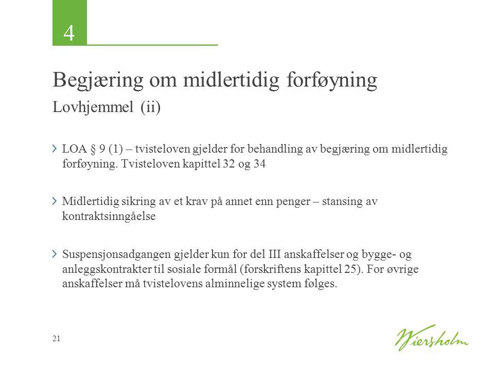4 21 Begjæring om midlertidig forføyning Lovhjemmel (ii) LOA § 9 (1) – tvisteloven gjelder for behandling av begjæring om midlertidig forføyning.