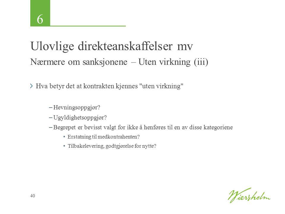 6 40 Ulovlige direkteanskaffelser mv Nærmere om sanksjonene – Uten virkning (iii) Hva betyr det at kontrakten kjennes uten virkning – Hevningsoppgjør.