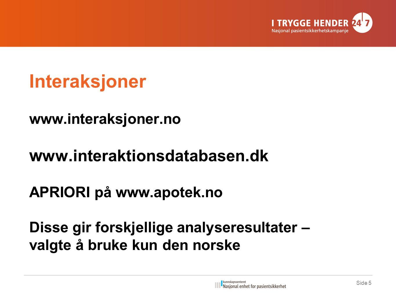 Side 5 Interaksjoner www.interaksjoner.no w ww.interaktionsdatabasen.dk APRIORI på www.apotek.no Disse gir forskjellige analyseresultater – valgte å bruke kun den norske