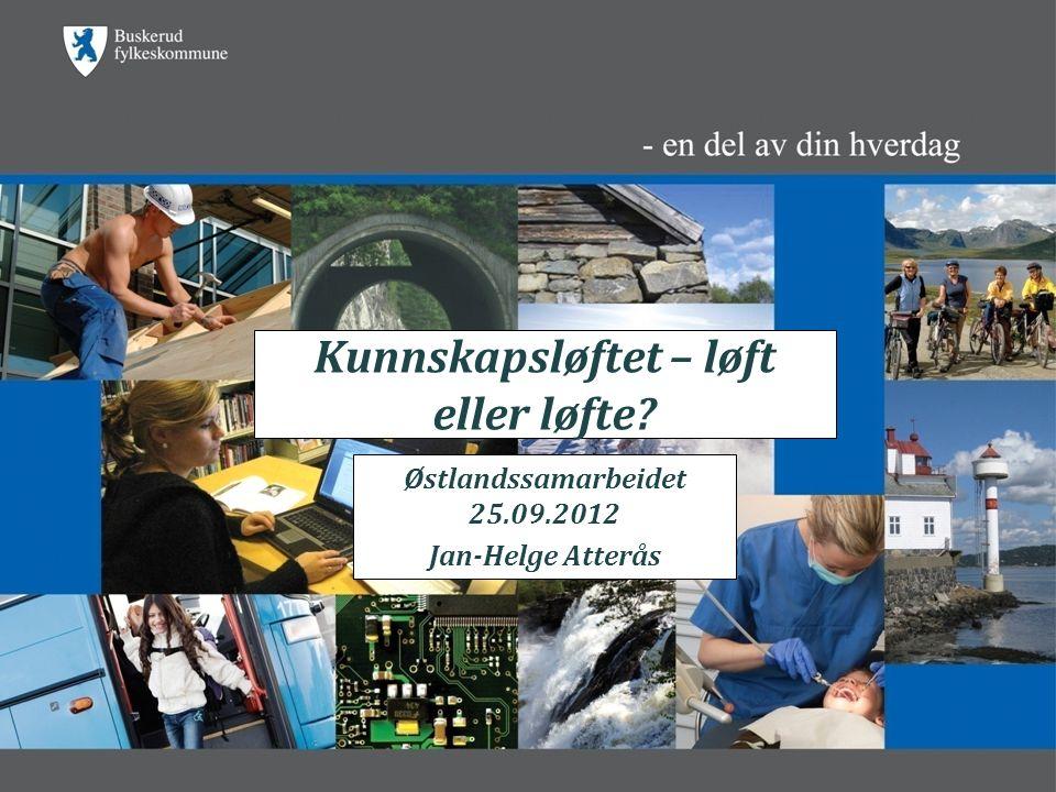 Kunnskapsløftet – løft eller løfte Østlandssamarbeidet 25.09.2012 Jan-Helge Atterås