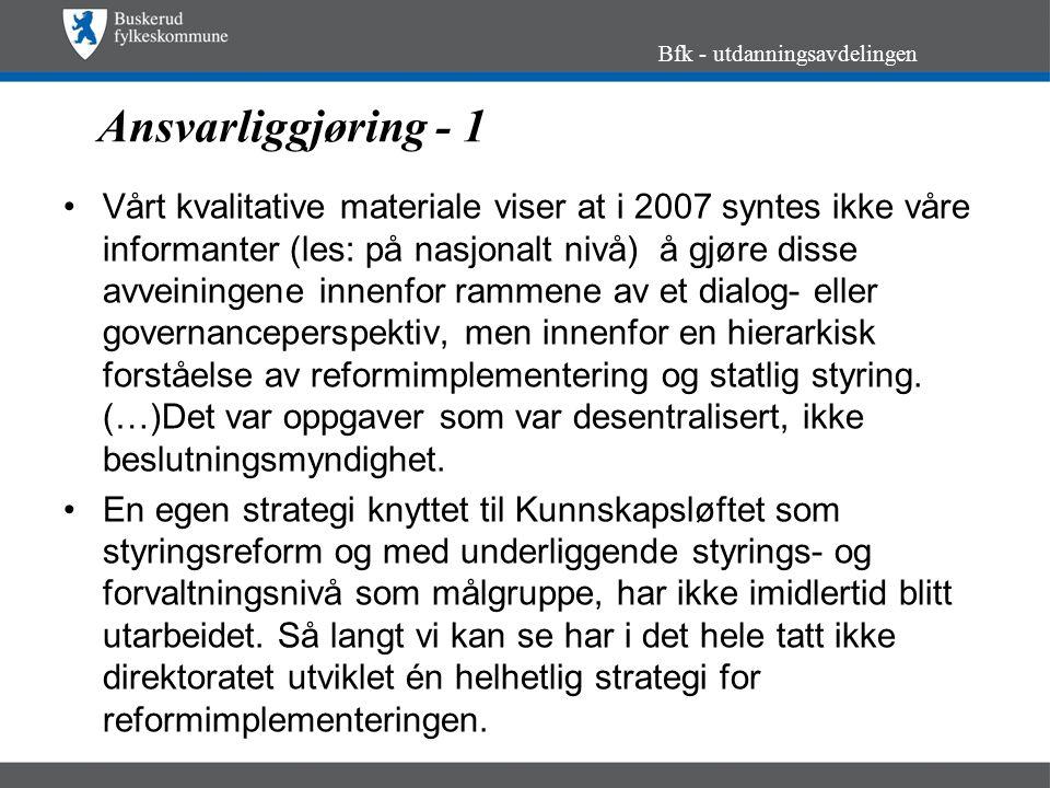 Ansvarliggjøring - 1 Vårt kvalitative materiale viser at i 2007 syntes ikke våre informanter (les: på nasjonalt nivå) å gjøre disse avveiningene innenfor rammene av et dialog- eller governanceperspektiv, men innenfor en hierarkisk forståelse av reformimplementering og statlig styring.