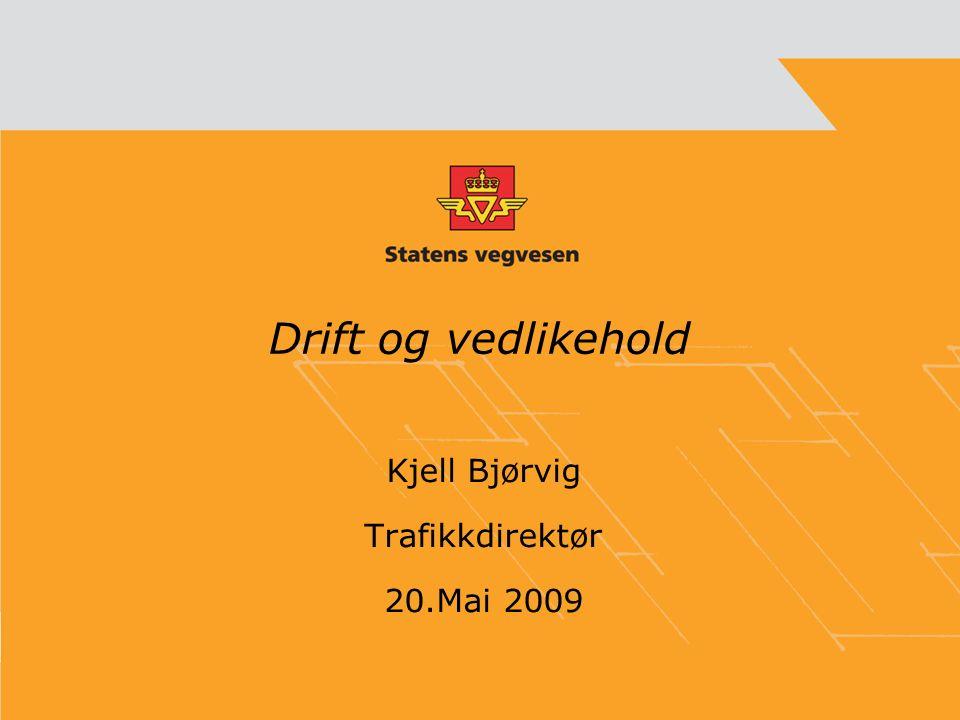 Drift og vedlikehold Kjell Bjørvig Trafikkdirektør 20.Mai 2009