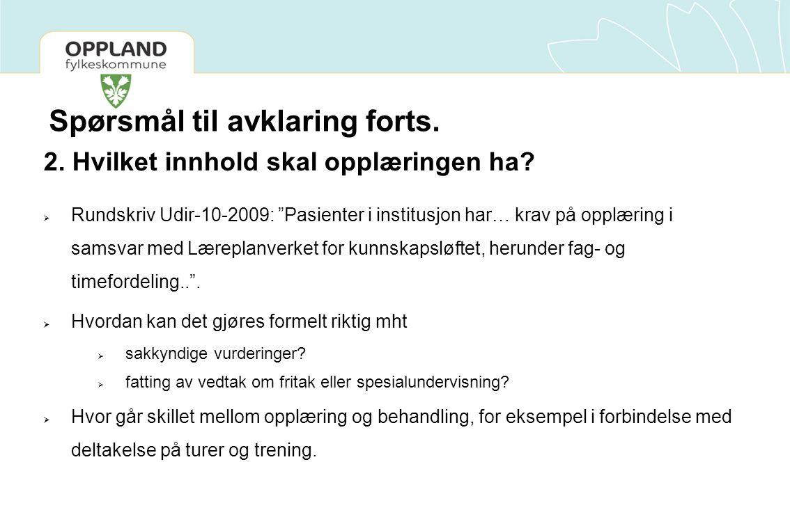 """Spørsmål til avklaring forts. 2. Hvilket innhold skal opplæringen ha?  Rundskriv Udir-10-2009: """"Pasienter i institusjon har… krav på opplæring i sams"""