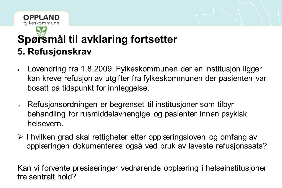 Spørsmål til avklaring fortsetter 5. Refusjonskrav  Lovendring fra 1.8.2009: Fylkeskommunen der en institusjon ligger kan kreve refusjon av utgifter