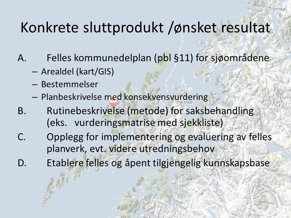 Konkrete sluttprodukt /ønsket resultat A.Felles kommunedelplan (pbl §11) for sjøområdene – Arealdel (kart/GIS) – Bestemmelser – Planbeskrivelse med konsekvensvurdering B.Rutinebeskrivelse (metode) for saksbehandling (eks.