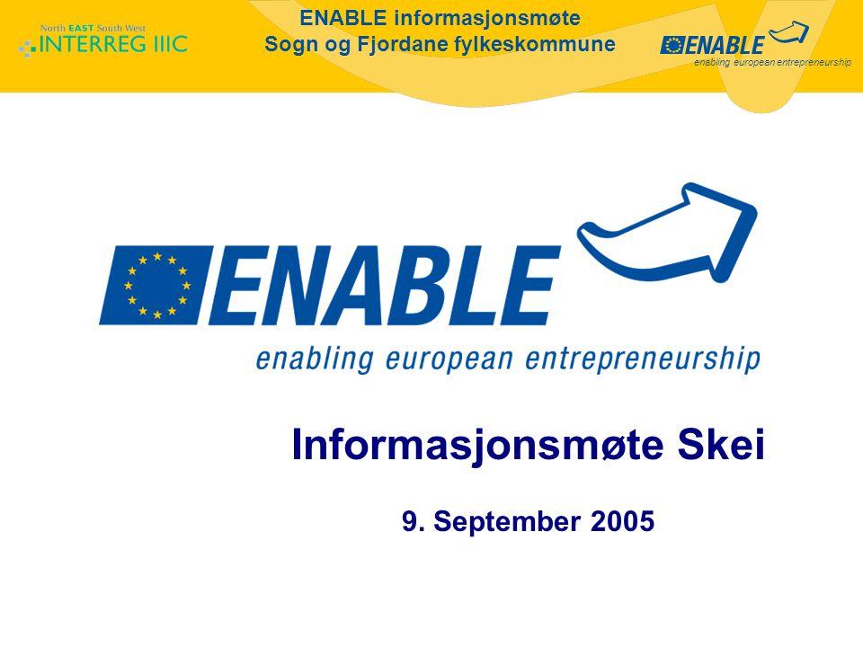 enabling european entrepreneurship ENABLE informasjonsmøte Sogn og Fjordane fylkeskommune Informasjonsmøte Skei 9. September 2005