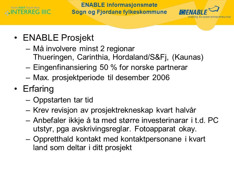 enabling european entrepreneurship ENABLE informasjonsmøte Sogn og Fjordane fylkeskommune ENABLE Prosjekt –Må involvere minst 2 regionar Thueringen, C