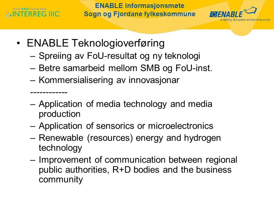 enabling european entrepreneurship ENABLE informasjonsmøte Sogn og Fjordane fylkeskommune ENABLE Teknologioverføring –Spreiing av FoU-resultat og ny teknologi –Betre samarbeid mellom SMB og FoU-inst.