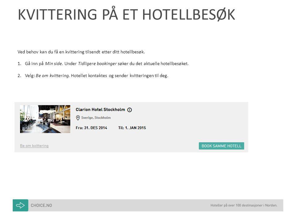 KVITTERING PÅ ET HOTELLBESØK Ved behov kan du få en kvittering tilsendt etter ditt hotellbesøk.
