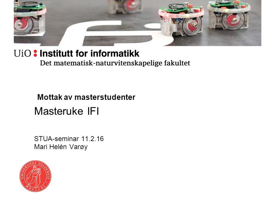 Mottak av masterstudenter Masteruke IFI STUA-seminar 11.2.16 Mari Helén Varøy
