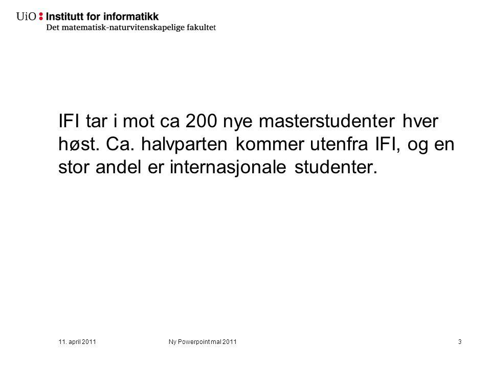 11. april 2011Ny Powerpoint mal 20113 IFI tar i mot ca 200 nye masterstudenter hver høst.