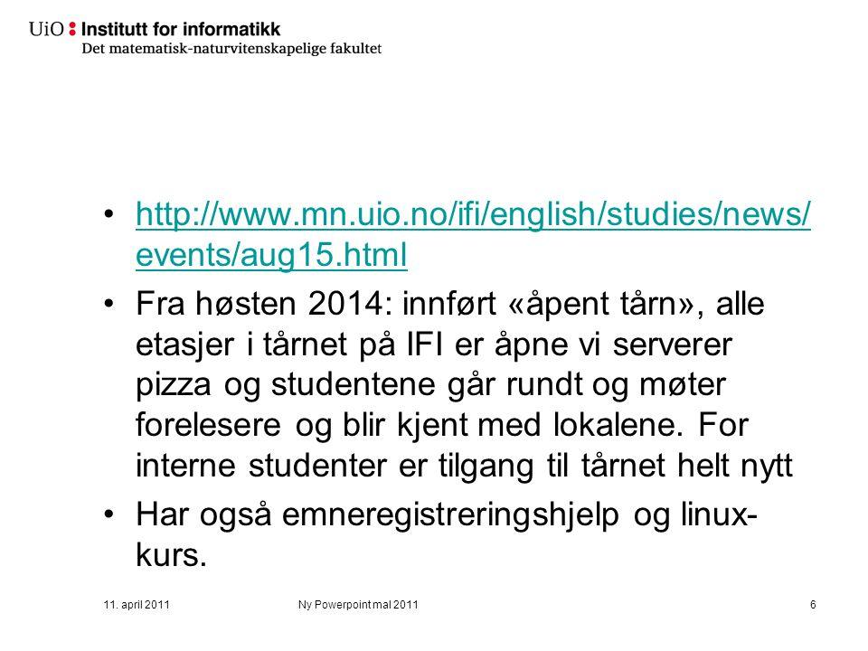 http://www.mn.uio.no/ifi/english/studies/news/ events/aug15.htmlhttp://www.mn.uio.no/ifi/english/studies/news/ events/aug15.html Fra høsten 2014: innført «åpent tårn», alle etasjer i tårnet på IFI er åpne vi serverer pizza og studentene går rundt og møter forelesere og blir kjent med lokalene.